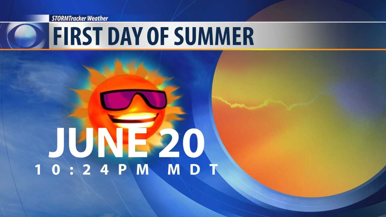Summer officially begins at 10:24 pm MDT on Tuesday, June 20